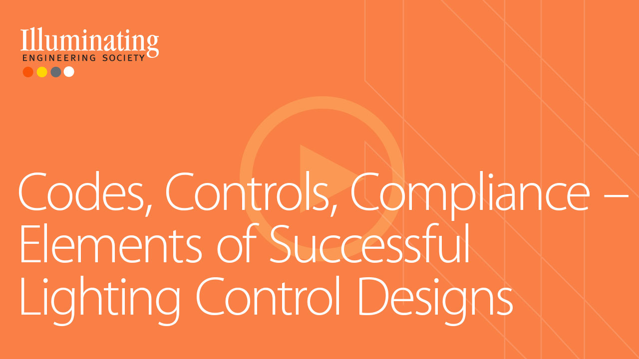 Codes, Controls, Compliance – Elements of Successful Lighting Control Designs